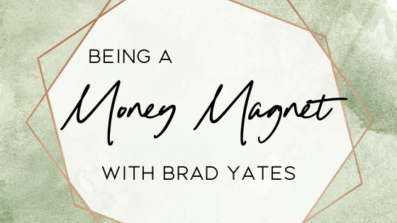 Being A Money Magnet With Brad Yates