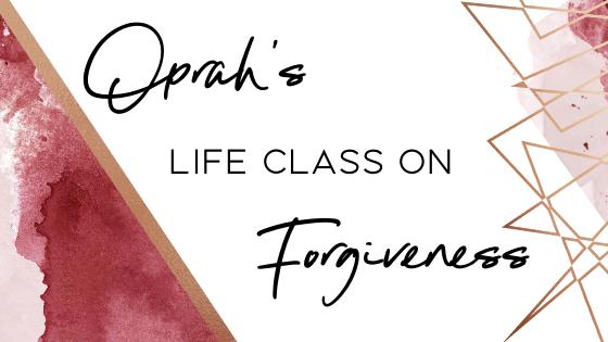 Oprah's Life Class On Forgiveness