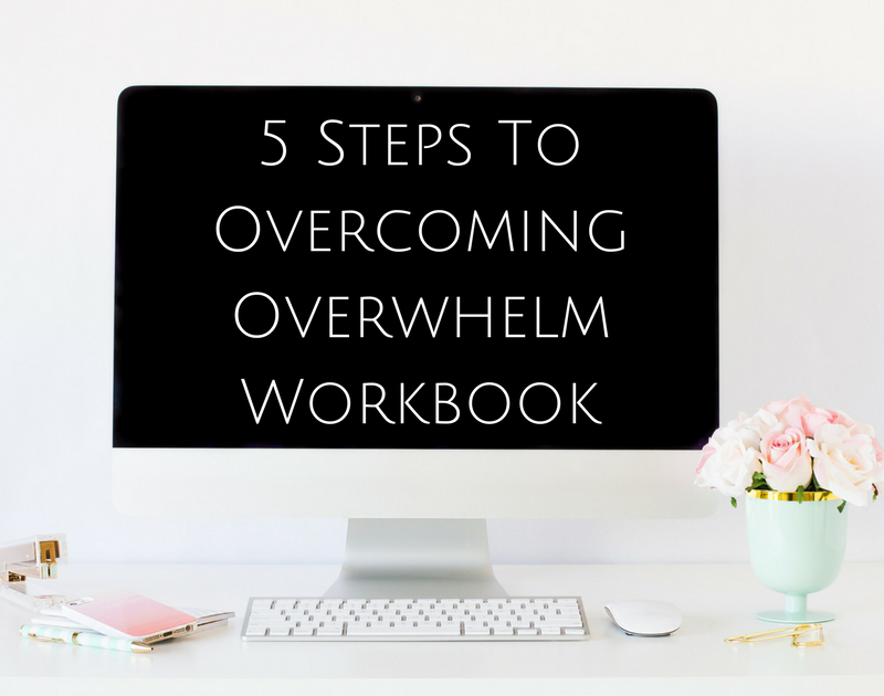 5 Steps To Overcoming Overwhelm