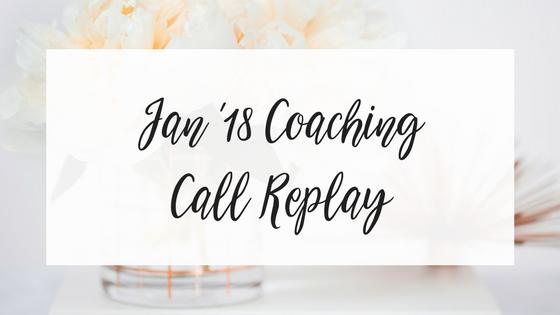 Jan '18 Coaching Call Replay