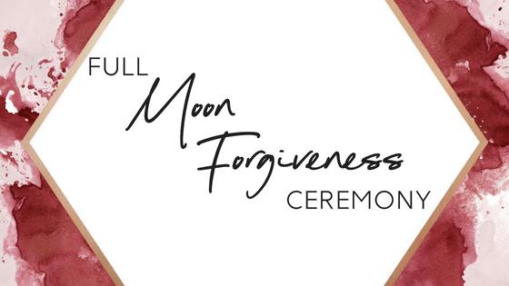 Full Moon Forgiveness Ceremony