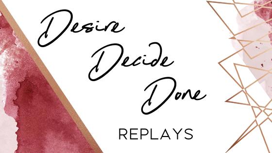 Desire Decide Done Webinar Replays