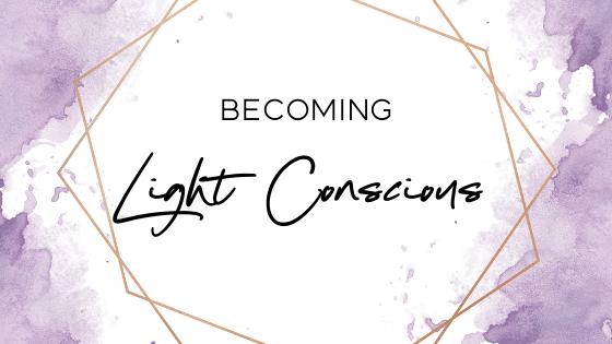 Becoming Light Conscious
