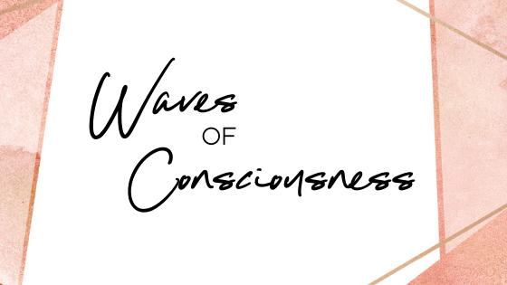 Waves of Consciousness